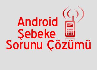 Android Telefon Şebeke Çekmiyor Sorunu