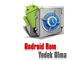 Android Rom Yazılım Yedeği Alma ve Geri Yükleme Nasıl Yapılır?