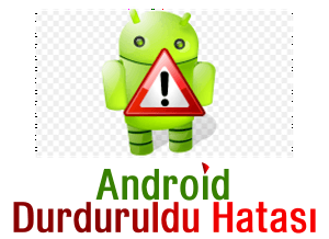 Android Durduruldu Hatası Kesin Çözümü