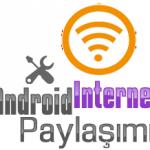 Android Cihazlarda İnternet Paylaşımı Ayarları Nasıl Yapılir?