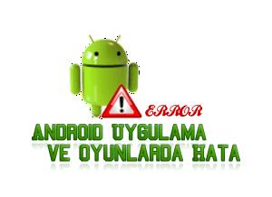 Android Uygulama ve Oyunlarda Hata ve Çözümü